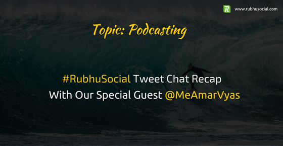 Podcasts With Guest Amar Vyas – #RubhuSocial Chat Recap